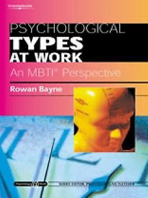 Psychological Types at Work An MBTI Perspective by Rowan Bayne