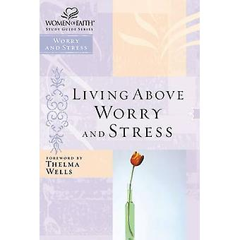 Living above Worry and Stress by Thomas Nelson - 9780785249863 Book