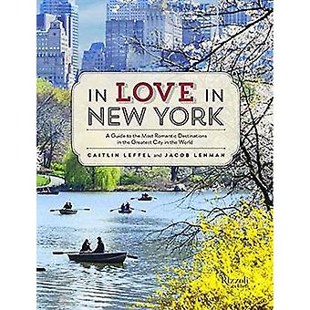 In Love in New York - A Traveler's Guide to the Most Romantic Destinat