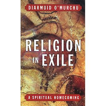 Religion in Exile - A Spiritual Homecoming by Diarmuid O'Murchu - 9780