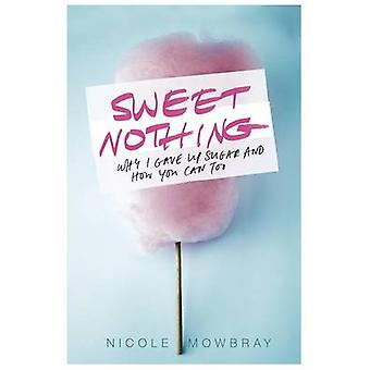 Sweet Nothing by Nicole Mowbray - 9781409154846 Book