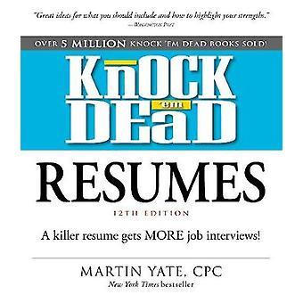 Knock 'em Dead Resumes - A Killer Resume Gets More Job Interviews! by