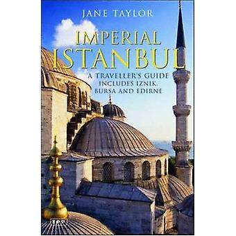 Imperial Istanbul - A Travellers Guide - Includes Iznik - Bursa and Ed