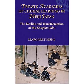 Private Academies of Chinese Learning in Meiji Japan - The Decline and