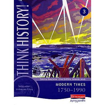 Think History - Modern Times 1750-1990 Core Pupil Book 3 by Caroline B