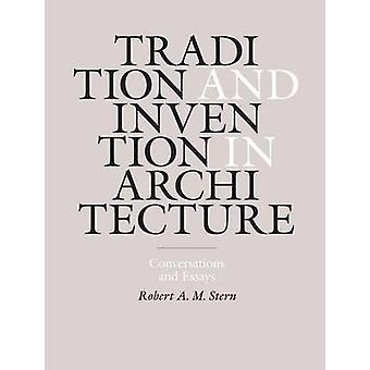 Tradition and Invention in Architecture - Conversations and Essays by