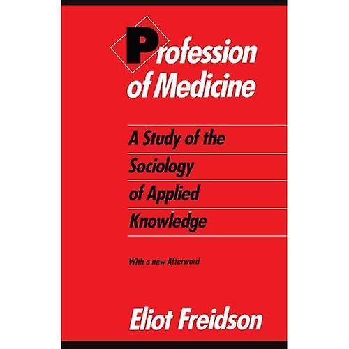 Profession of Medicine  A Study of the Sociology of Applied Knowledge
