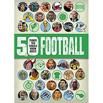 50 things you should know about:Football (50 Things You Should Know About)