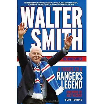 Walter Smith - The Ibrox Gaffer: A Tribute to a Rangers Legend