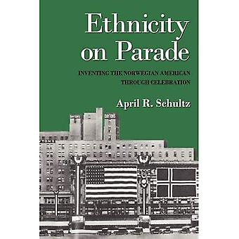 Ethnicity on Parade: Inventing the Norwegian American Through Celebration