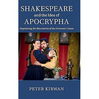 Shakespeare and the Idea of Apocrypha by Peter Kirwan