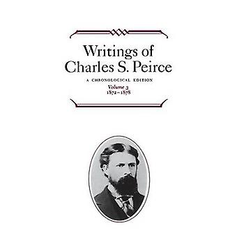 Writings of Charles S. Peirce A Chronological Edition Volume 3 1872 1878 by Moore & Edward C.