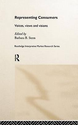 Representing Consumers Voices Views and Visions by Stern & Barbara B.