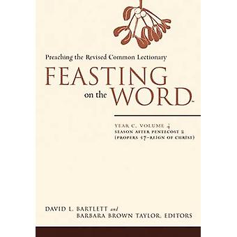 Feasting on the Word Year C Volume 4 Season After Pentecost 2 Proper 17Reign of Christ by Bartlett & David L.