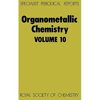 Organometallic Chemistry Volume 10 by Abel & E W