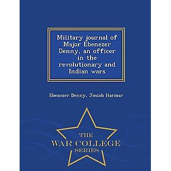 Military journal of Major Ebenezer Denny an officer in the revolutionary and Indian wars   War College Series by Denny & Ebenezer