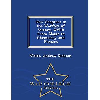 New Chapters in the Warfare of Science XVIII From Magic to Chemistry and Physics  War College Series by Dickson & White & Andrew