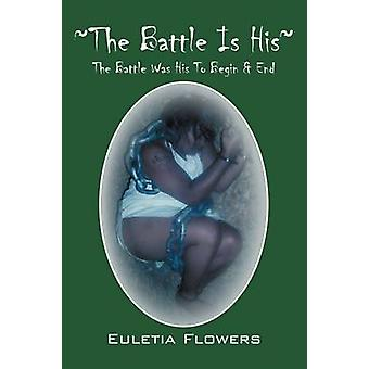The Battle Is His  The Battle Was His To Begin  End by Flowers & Euletia