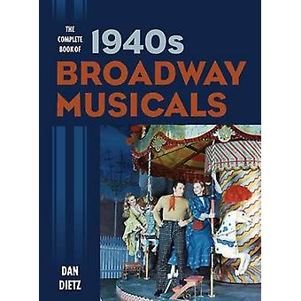 Complete Book of 1940s Broadway Musicals by Dietz & Dan