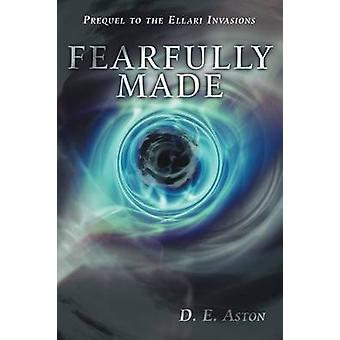Fearfully Made Prequel to the Ellari Invasions by Aston & D. E.