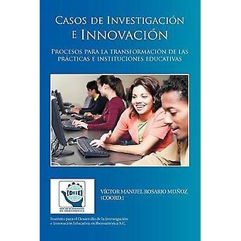 Casos de Investigacion E Innovacion Procesos Para La Transformacion de Las Practicas E Instituciones Educativas by Mu Oz Coord . & V. Ctor Manuel Rosario