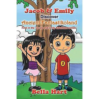 Jacob  Emily Discover Ancient Fantastikoland First in the Jacob and Emily Adventure series. by Hart & Bella