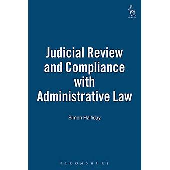 Judicial Review and Compliance with Administrative Law by Halliday & Simon & Dr