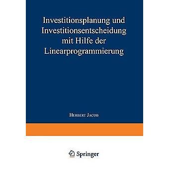 Investitionsplanung Und Investitionsentscheidung Mit Hilfe Der Linearprogrammierung av Jacob & Herbert