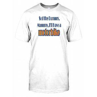 Sod The Dummy Mummy, I'll Have a Motorbike - Funny Quote Kids T Shirt