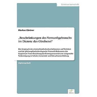 Beschrnkungen des Vernunftgebrauchs im Dienste des Glaubens par Grtner & Markus