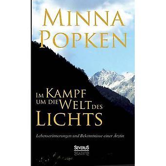 Im Kampf Um Die Welt Des Lichts Lebenserinnerungen Und Bekenntnisse Einer Arztin by Popken & Minna