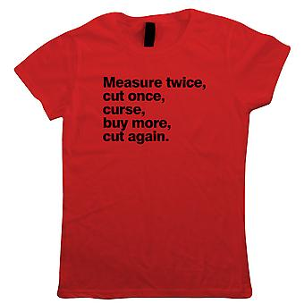 Measure Twice Cut Once Funny Womens T-Shirt   Tape Measure Pencil Ruler Spirit Level Shed Bench    DIY Flatpack Hammer Saw Screwdriver Screws Nails    Funny Gift Her Mum