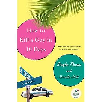 How to Kill a Guy in 10 Days by Kayla Perrin - Brenda Mott - 97800608