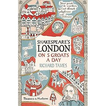 Shakespeare's London on 5 Groats a Day by Richard Tames - 97805002938