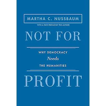 Not for Profit - Why Democracy Needs the Humanities by Martha C. Nussb