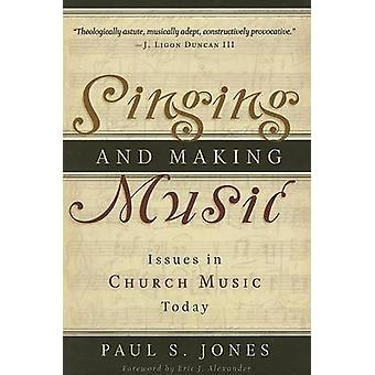Singing and Making Music - Issues in Church Music Today by Paul S Jone