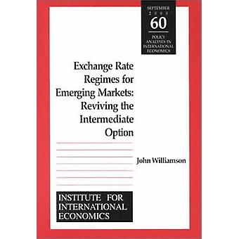Exchange Rate Regimes for Emerging Markets - Reviving the Intermediate
