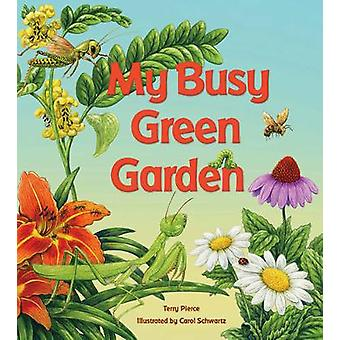 My Busy Green Garden by Terry Pierce - Carol Schwartz - 9780884484950