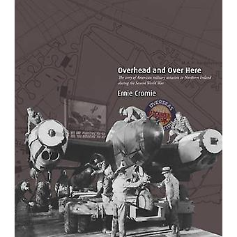 Overhead and Over Here - The Story of American Military Aviation in No