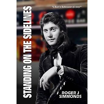 Standing on the Sidelines by Roger J. Simmonds - 9780993322198 Book