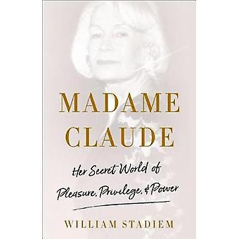 Madame Claude - Her Secret World of Pleasure - Privilege - and Power b
