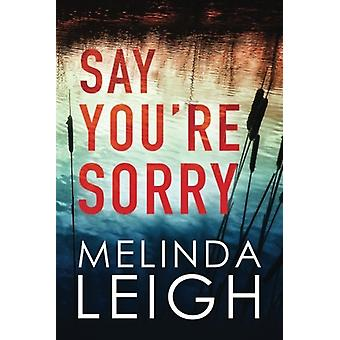 Say You're Sorry by Melinda Leigh - 9781503948709 Book