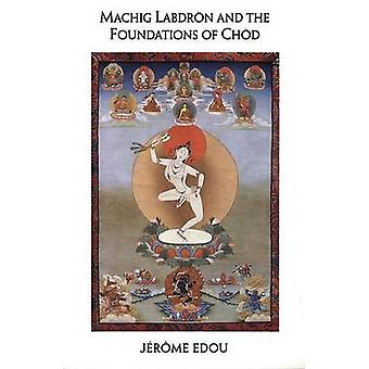 Machig Labdron and the Foundations of Chod by Jerome Edou - 978155939