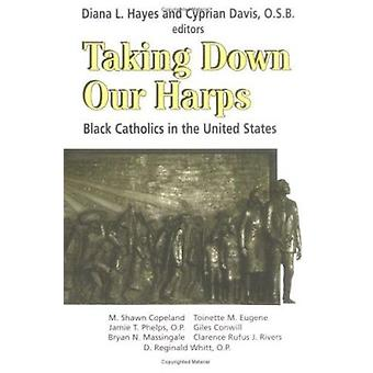 Taking Down Our Harps - Black Catholics in the United States by Diana