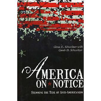 America on Notice - Stemming the Tide of Anti-Americanism by Glenn E.