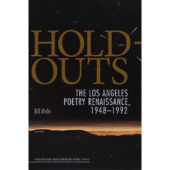 Hold-Outs - The Los Angeles Poetry Renaissance - 1948-1992 by Bill Moh