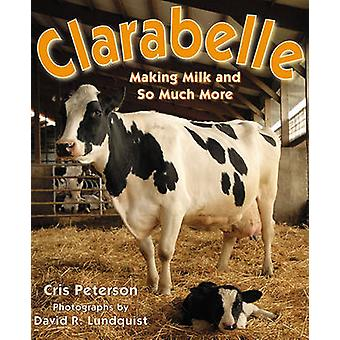 Clarabelle - Making Milk and So Much More by Cris Peterson - David R L