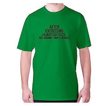 Mens funny gym t-shirt slogan tee workout hilarious - After exercising I always eat pizza.. just kidding. I don't exercise