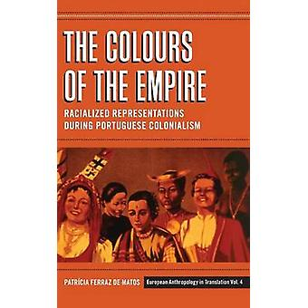 Färgerna på Empire Racialized representationer under portugisiska kolonialism av Matos & Patrcia Ferraz de