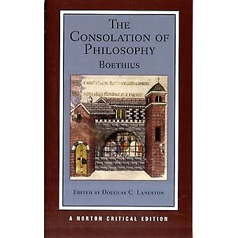 The Consolation of Philosophy: Authoritative Text Contexts Criticism (Norton Critical Editions) (Paperback) by Boethius Anicius Manlius Severinus Langston Douglas C.